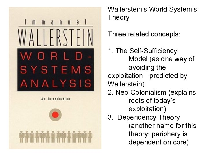 Wallerstein's World System's Theory Three related concepts: 1. The Self-Sufficiency Model (as one way