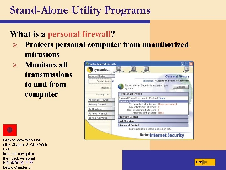 Stand-Alone Utility Programs What is a personal firewall? Ø Ø Protects personal computer from