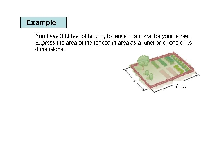 Example You have 300 feet of fencing to fence in a corral for your