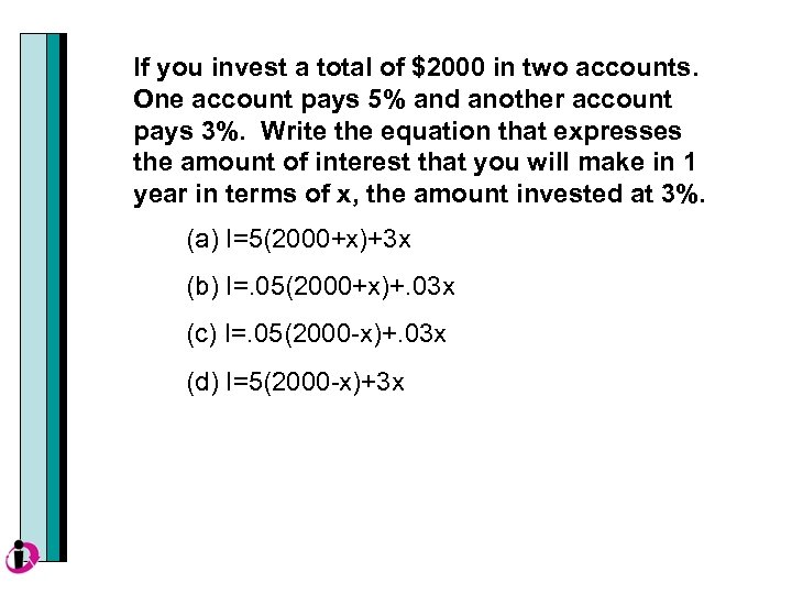 If you invest a total of $2000 in two accounts. One account pays 5%