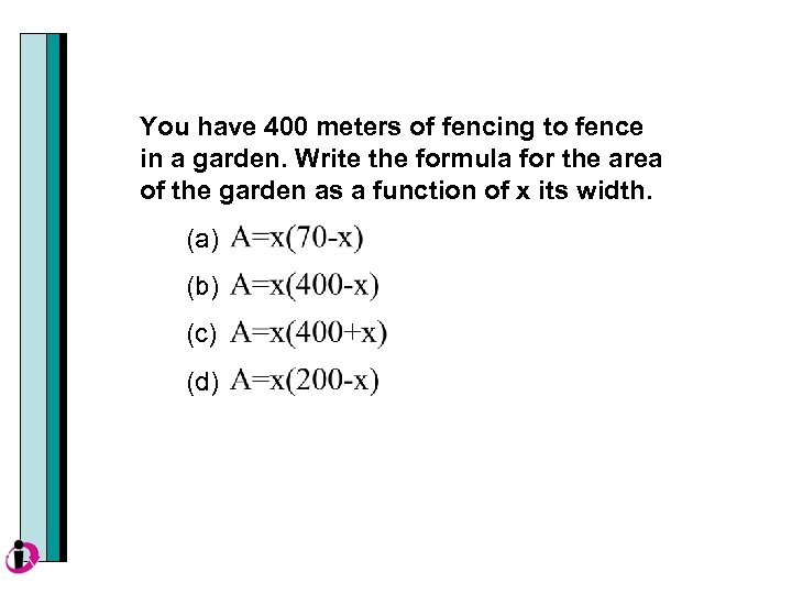You have 400 meters of fencing to fence in a garden. Write the formula