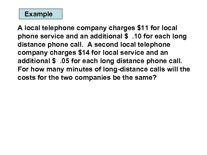 Example A local telephone company charges $11 for local phone service and an additional