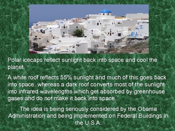 Polar icecaps reflect sunlight back into space and cool the planet. A white roof