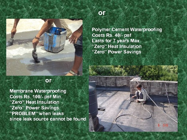 "or Polymer Cement Waterproofing Costs Rs. 40/- psf Lasts for 7 years Max. ""Zero"""
