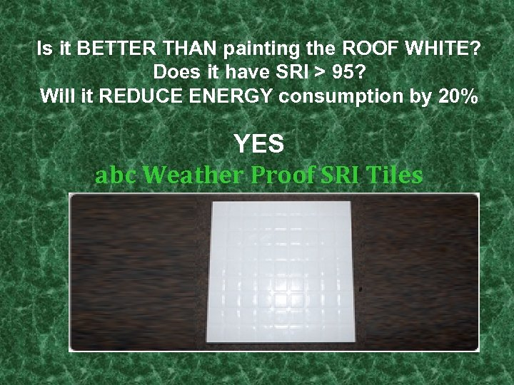 Is it BETTER THAN painting the ROOF WHITE? Does it have SRI > 95?