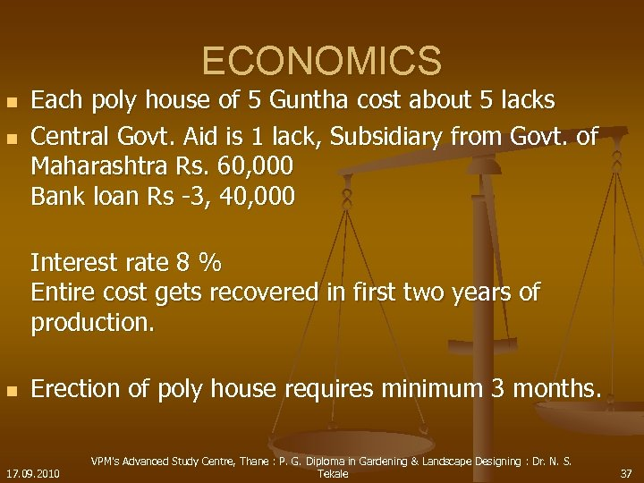 ECONOMICS n n Each poly house of 5 Guntha cost about 5 lacks Central