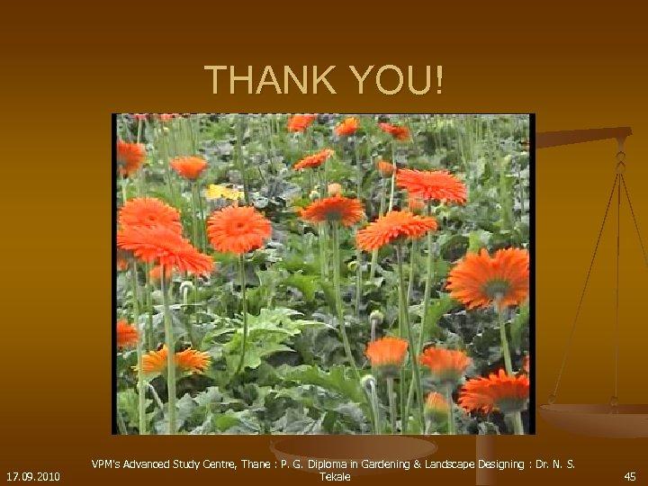 THANK YOU! 17. 09. 2010 VPM's Advanced Study Centre, Thane : P. G. Diploma