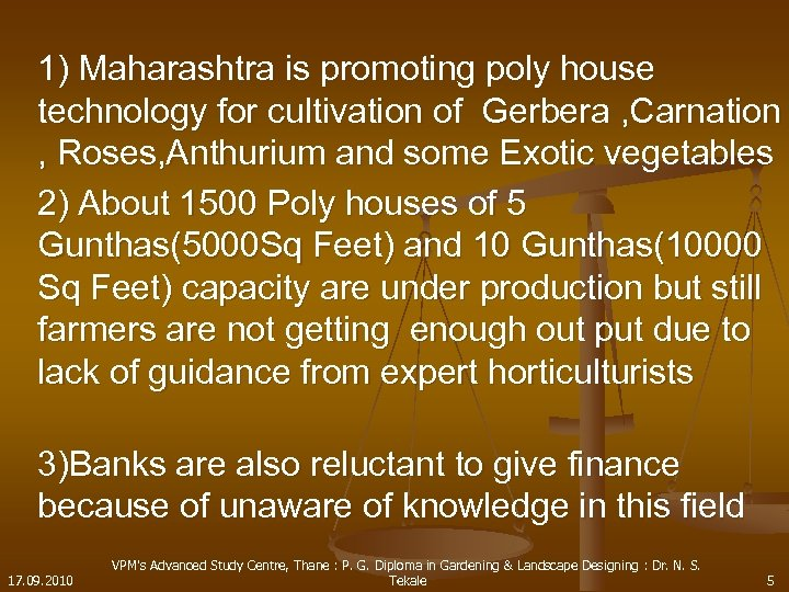 1) Maharashtra is promoting poly house technology for cultivation of Gerbera , Carnation ,