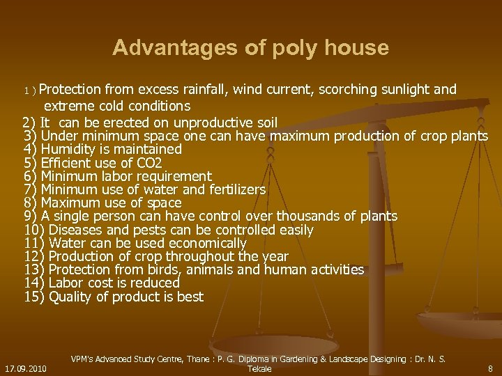 Advantages of poly house 1 ) Protection from excess rainfall, wind current, scorching sunlight
