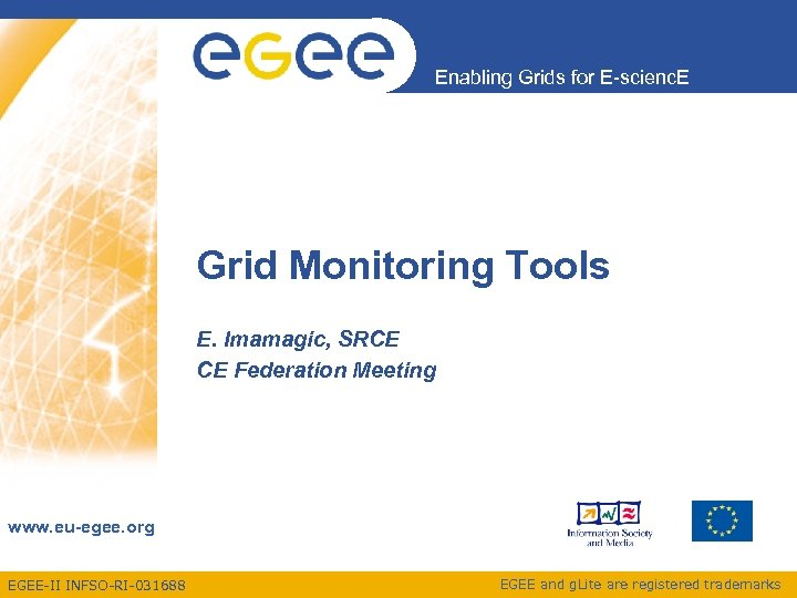 Enabling Grids for E-scienc. E Grid Monitoring Tools E. Imamagic, SRCE CE Federation Meeting