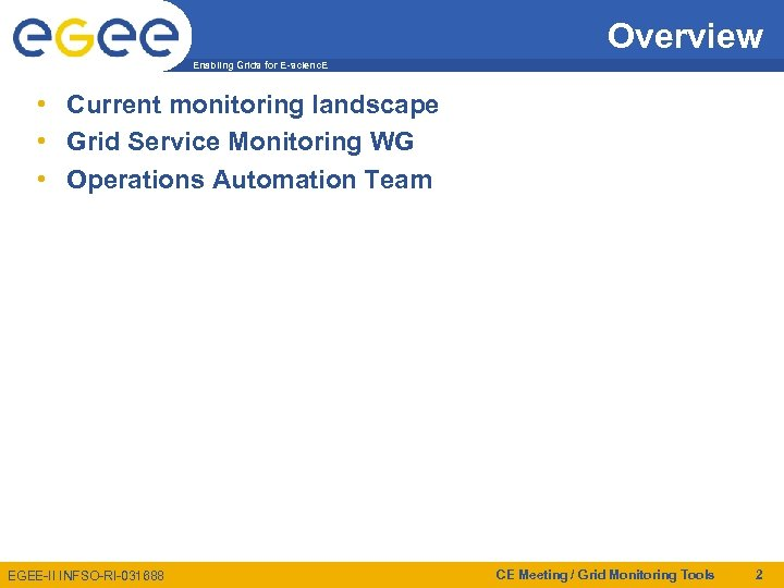 Overview Enabling Grids for E-scienc. E • Current monitoring landscape • Grid Service Monitoring
