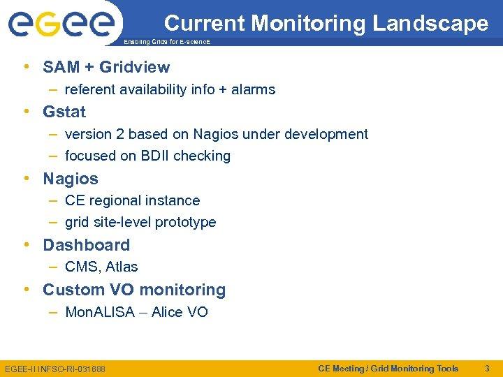 Current Monitoring Landscape Enabling Grids for E-scienc. E • SAM + Gridview – referent