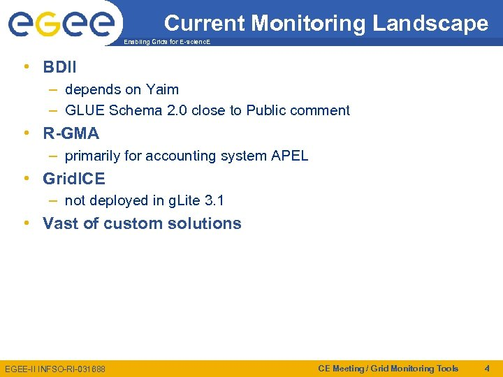 Current Monitoring Landscape Enabling Grids for E-scienc. E • BDII – depends on Yaim