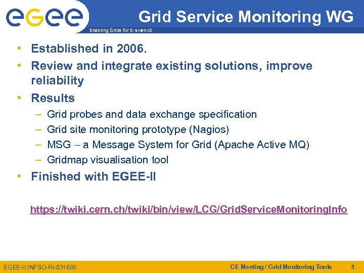 Grid Service Monitoring WG Enabling Grids for E-scienc. E • Established in 2006. •