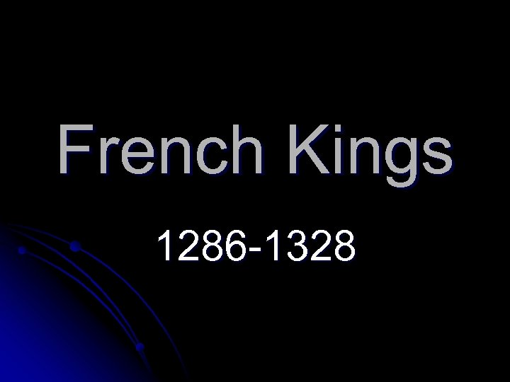 French Kings 1286 -1328