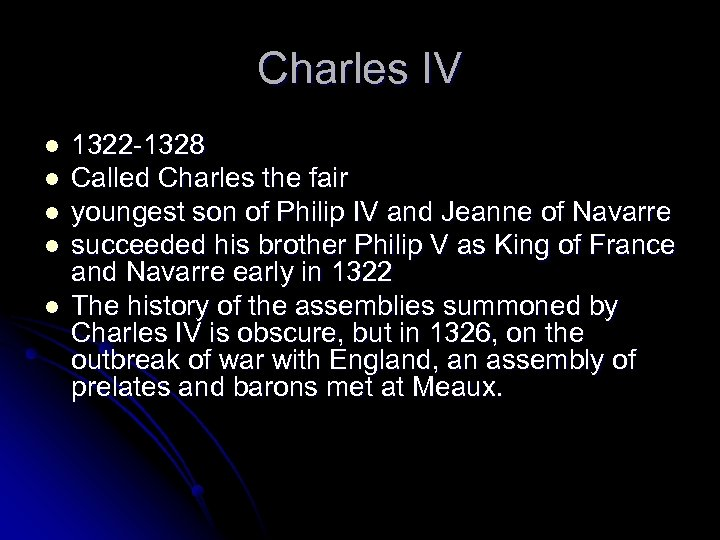 Charles IV l l l 1322 -1328 Called Charles the fair youngest son of