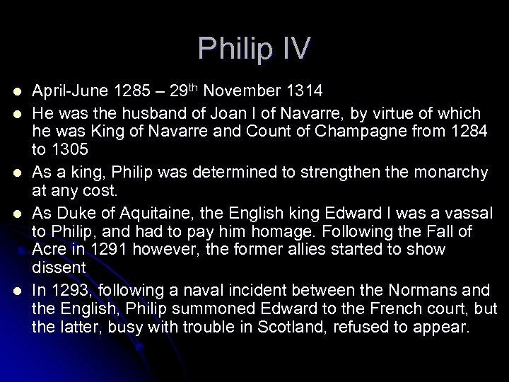 Philip IV l l l April-June 1285 – 29 th November 1314 He was