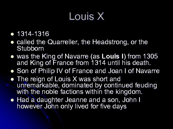 Louis X l l l 1314 -1316 called the Quarreller, the Headstrong, or the