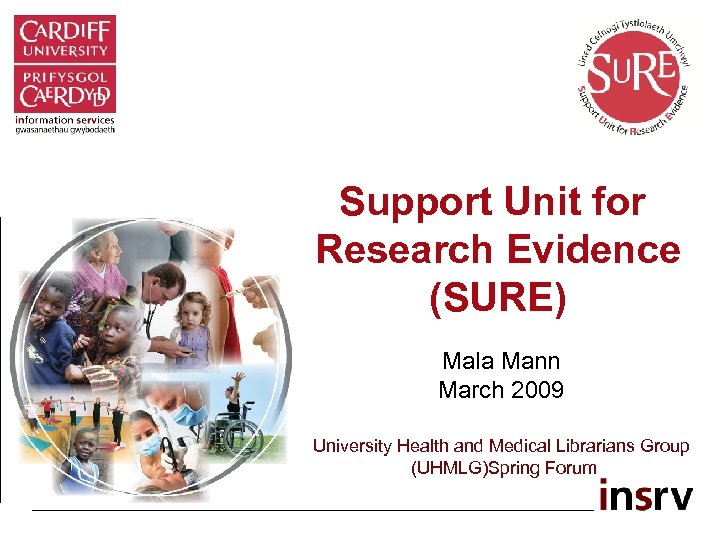 Support Unit for Research Evidence (SURE) Mala Mann March 2009 University Health and Medical