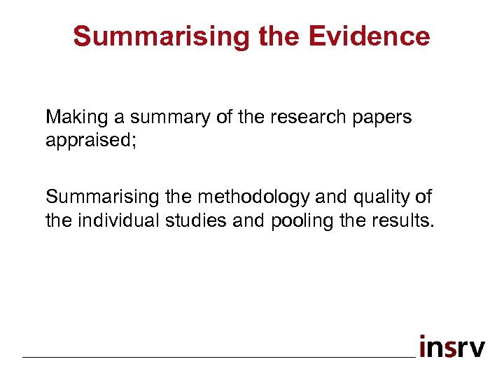 Summarising the Evidence Making a summary of the research papers appraised; Summarising the methodology