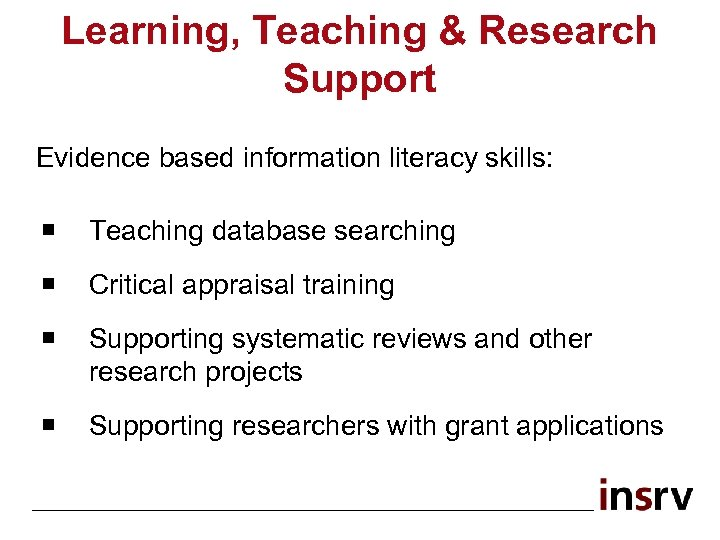 Learning, Teaching & Research Support Evidence based information literacy skills: ¡ Teaching database searching