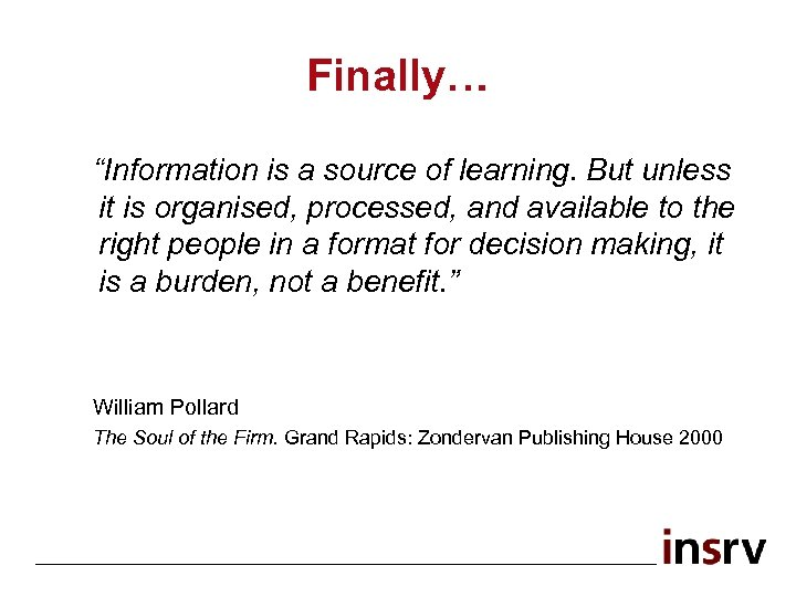 "Finally… ""Information is a source of learning. But unless it is organised, processed, and"