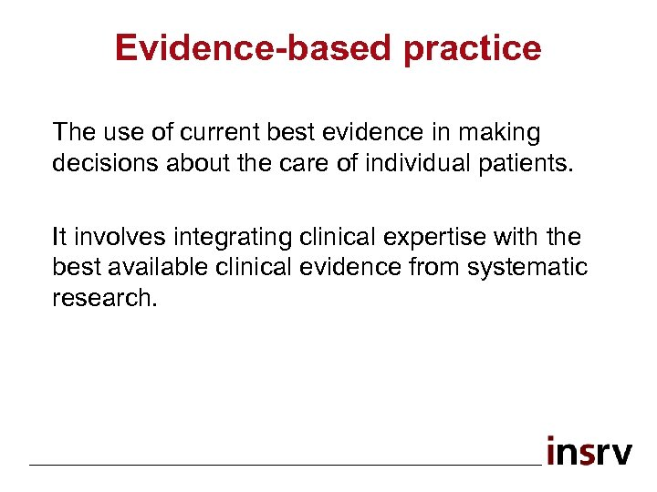 Evidence-based practice The use of current best evidence in making decisions about the care