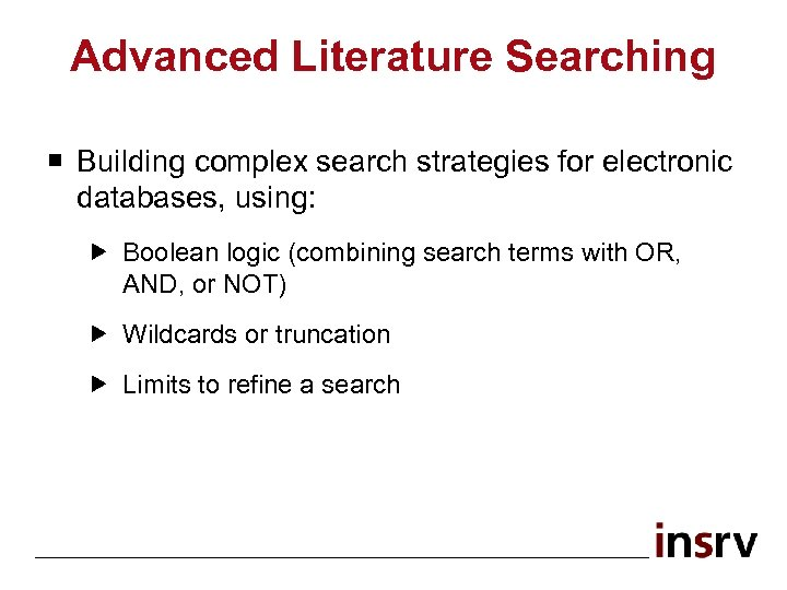 Advanced Literature Searching ¡ Building complex search strategies for electronic databases, using: Boolean logic