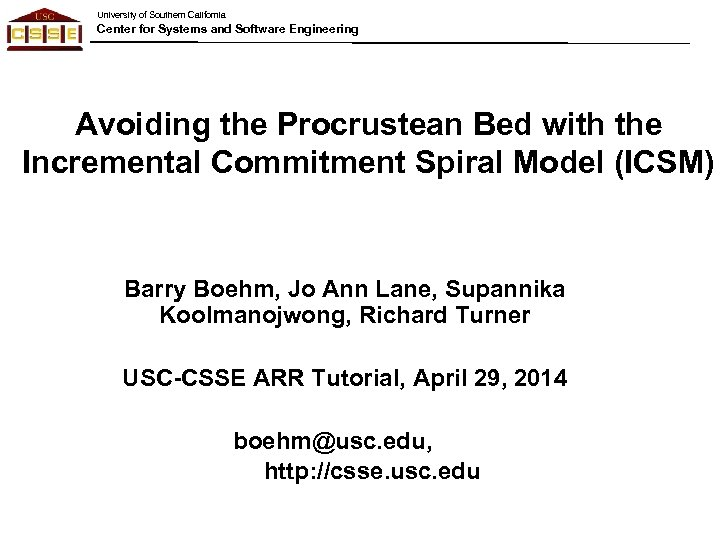 University of Southern California Center for Systems and Software Engineering Avoiding the Procrustean Bed