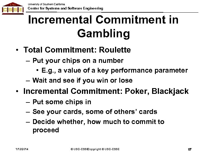 University of Southern California Center for Systems and Software Engineering Incremental Commitment in Gambling