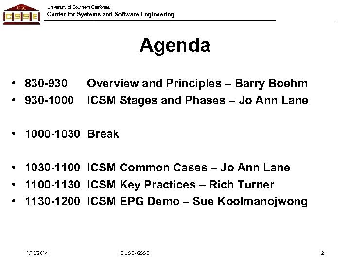 University of Southern California Center for Systems and Software Engineering Agenda • 830 -930