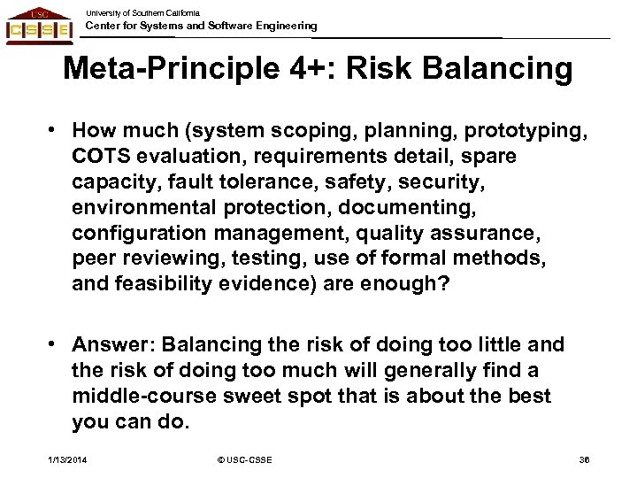 University of Southern California Center for Systems and Software Engineering Meta-Principle 4+: Risk Balancing