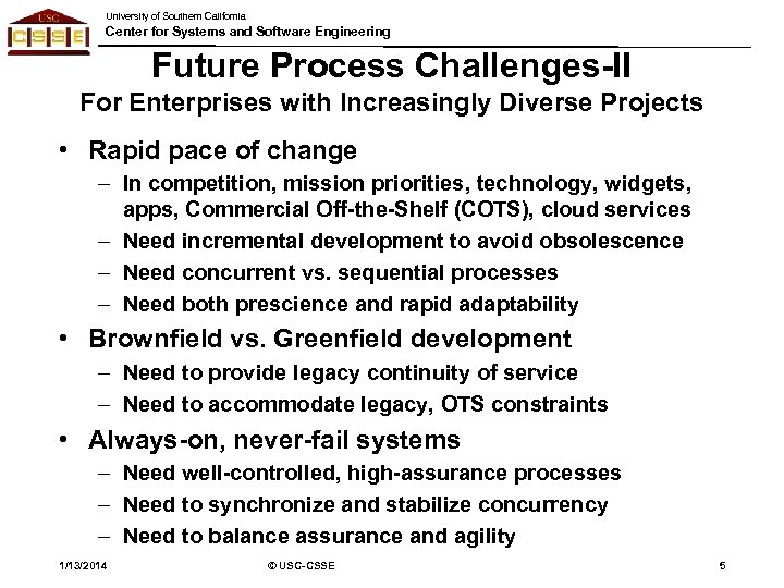 University of Southern California Center for Systems and Software Engineering Future Process Challenges-II For