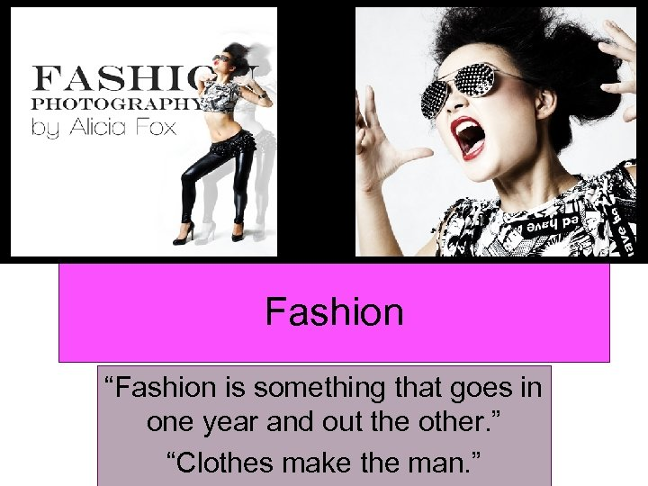 """Fashion """"Fashion is something that goes in one year and out the other. """""""