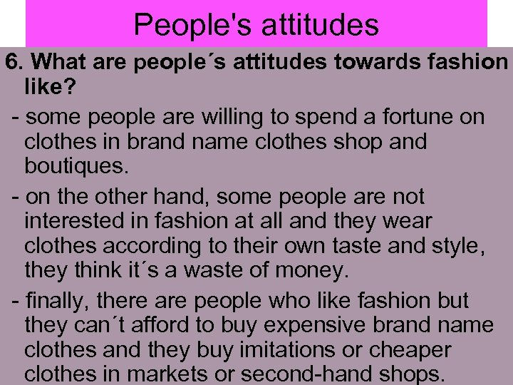 People's attitudes 6. What are people´s attitudes towards fashion like? - some people are