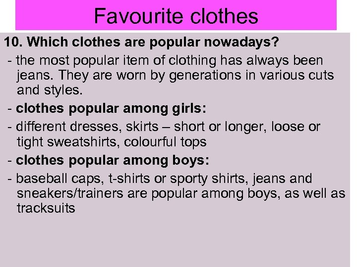 Favourite clothes 10. Which clothes are popular nowadays? - the most popular item of