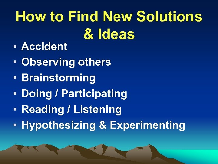 How to Find New Solutions & Ideas • • • Accident Observing others Brainstorming