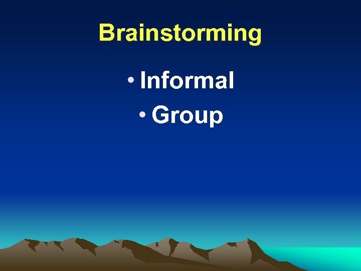 Brainstorming • Informal • Group