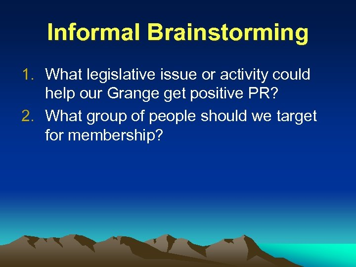 Informal Brainstorming 1. What legislative issue or activity could help our Grange get positive
