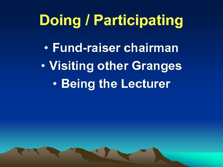 Doing / Participating • Fund-raiser chairman • Visiting other Granges • Being the Lecturer