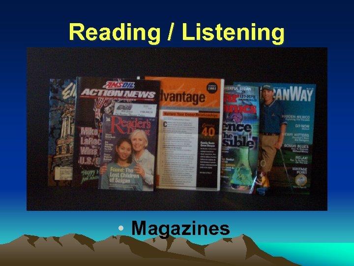 Reading / Listening • Magazines
