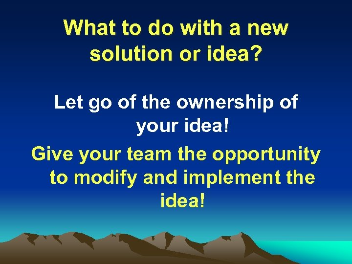 What to do with a new solution or idea? Let go of the ownership