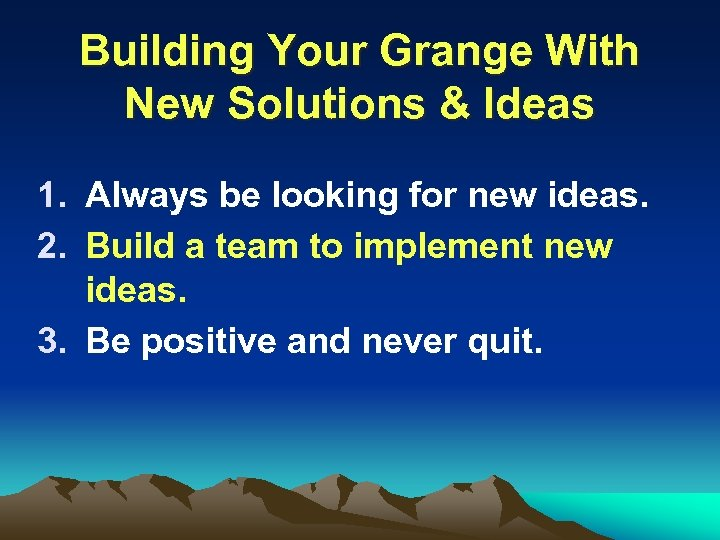 Building Your Grange With New Solutions & Ideas 1. Always be looking for new