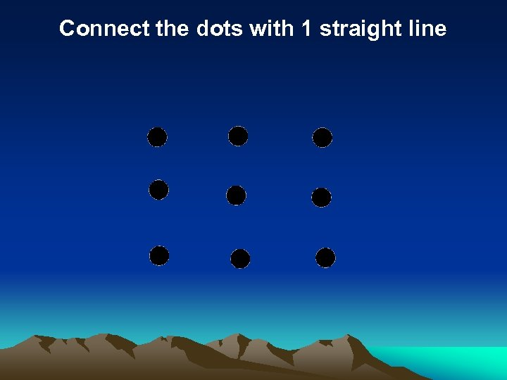 Connect the dots with 1 straight line