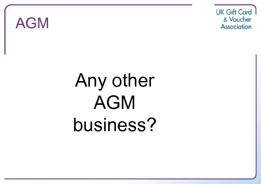 AGM Any other AGM business?