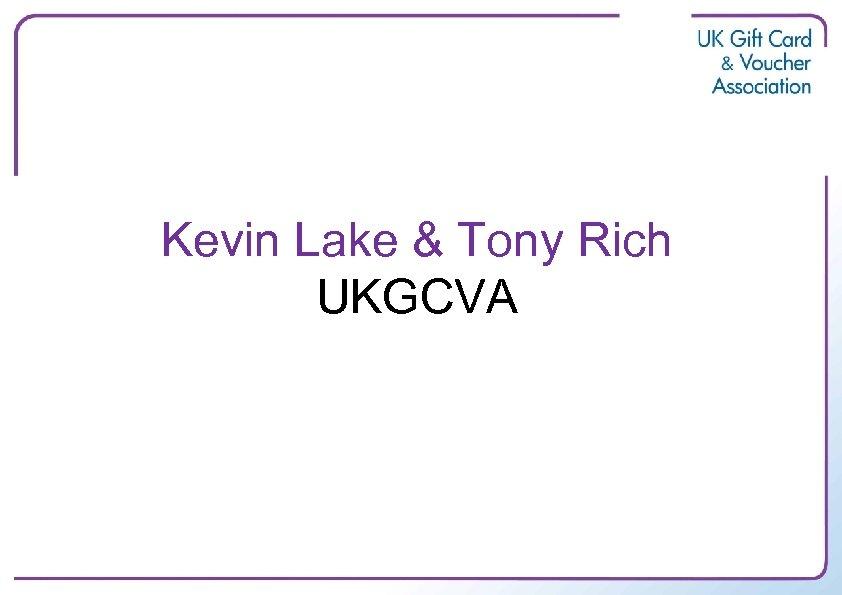 Kevin Lake & Tony Rich UKGCVA
