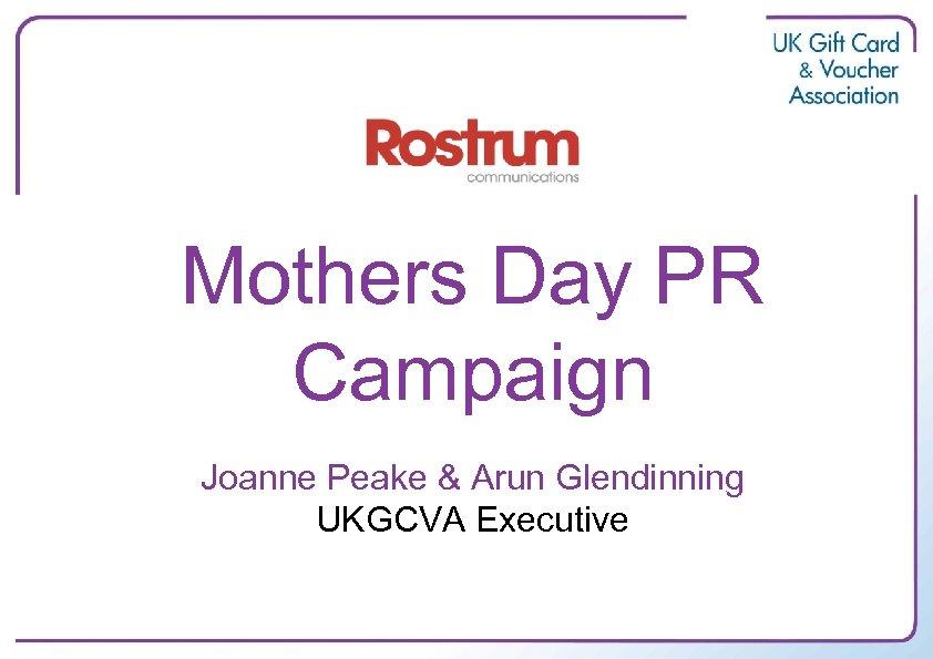 Mothers Day PR Campaign Joanne Peake & Arun Glendinning UKGCVA Executive
