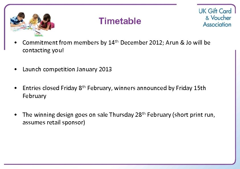 Timetable • Commitment from members by 14 th December 2012; Arun & Jo will