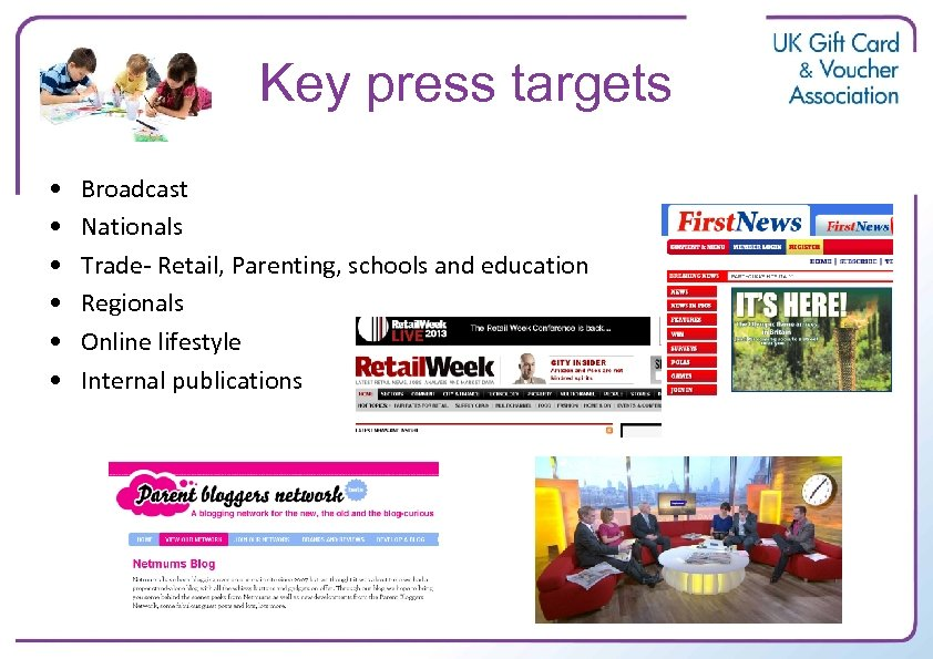 Key press targets • • • Broadcast Nationals Trade- Retail, Parenting, schools and education