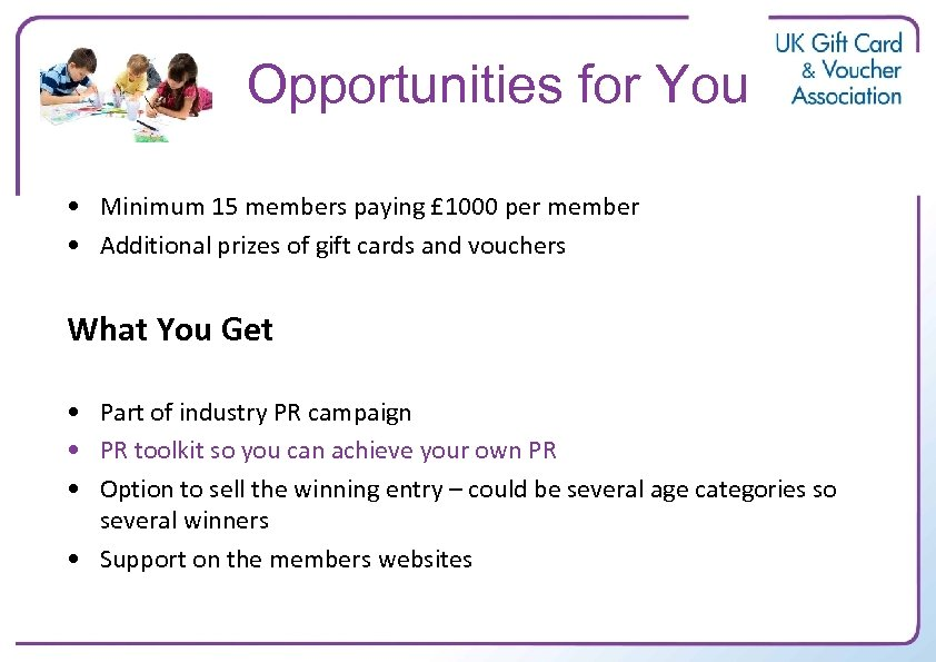 Opportunities for You • Minimum 15 members paying £ 1000 per member • Additional